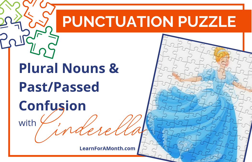 Plural Nouns and Passed-Past Confusion With Cinderella (Punctuation Puzzle)