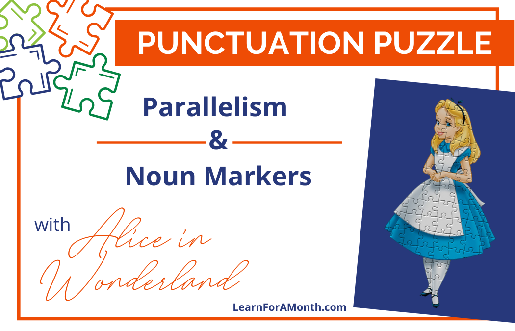 Parallelism and Noun Markers (Articles) with Alice In Wonderland (Punctuation Puzzle)
