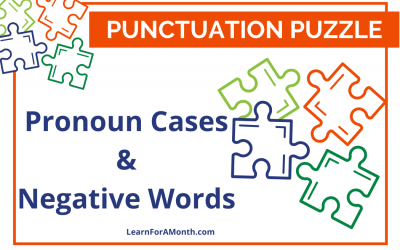 Pronoun Cases and Negative Words (Punctuation Puzzle)