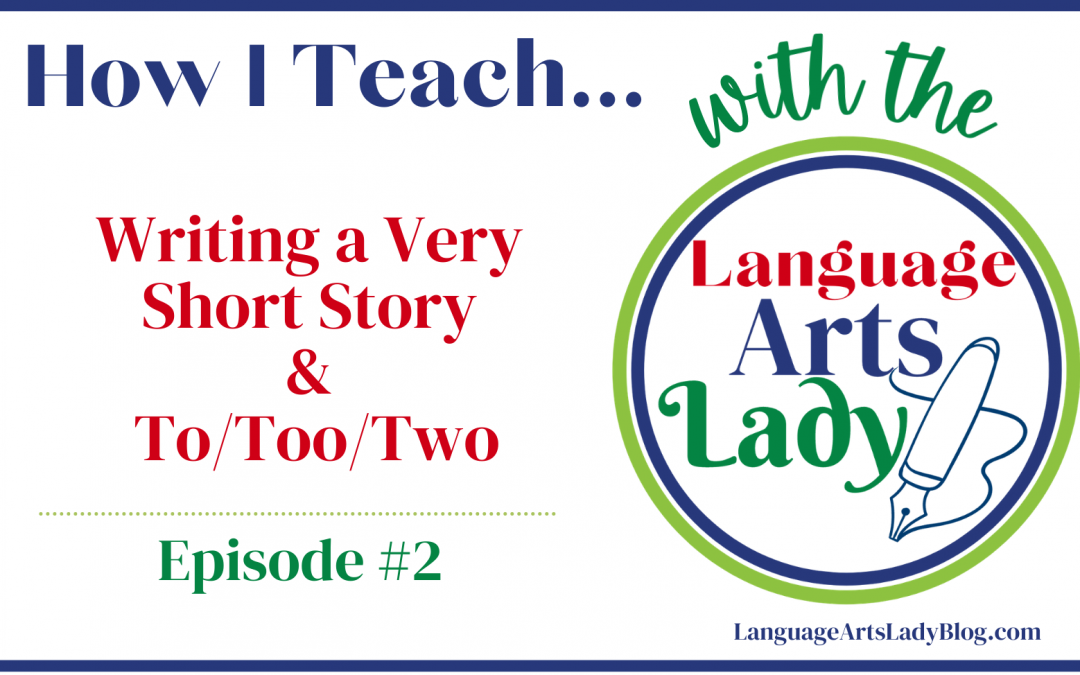 How I Teach… Writing a Very Short Story & To/Too/Two (Episode #2)