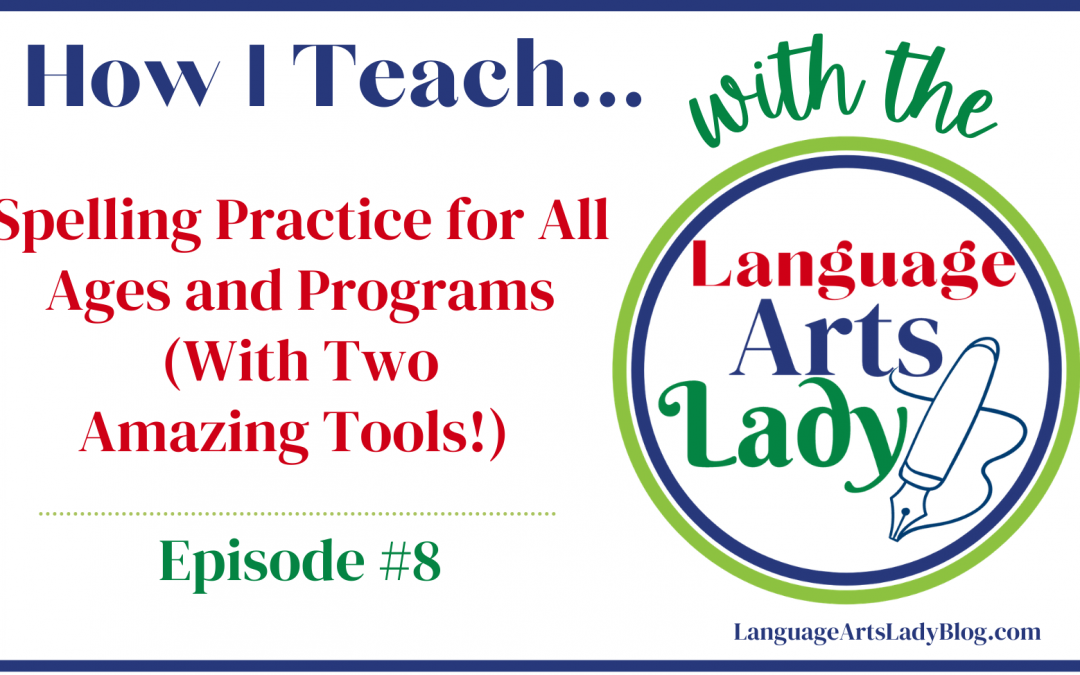 How I Teach….Spelling Practice for All Ages and Programs (With Two Amazing Tools!) (Episode #8)
