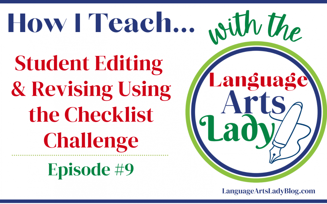 How I Teach….Student Editing and Revising Using the Checklist Challenge (Episode #9)