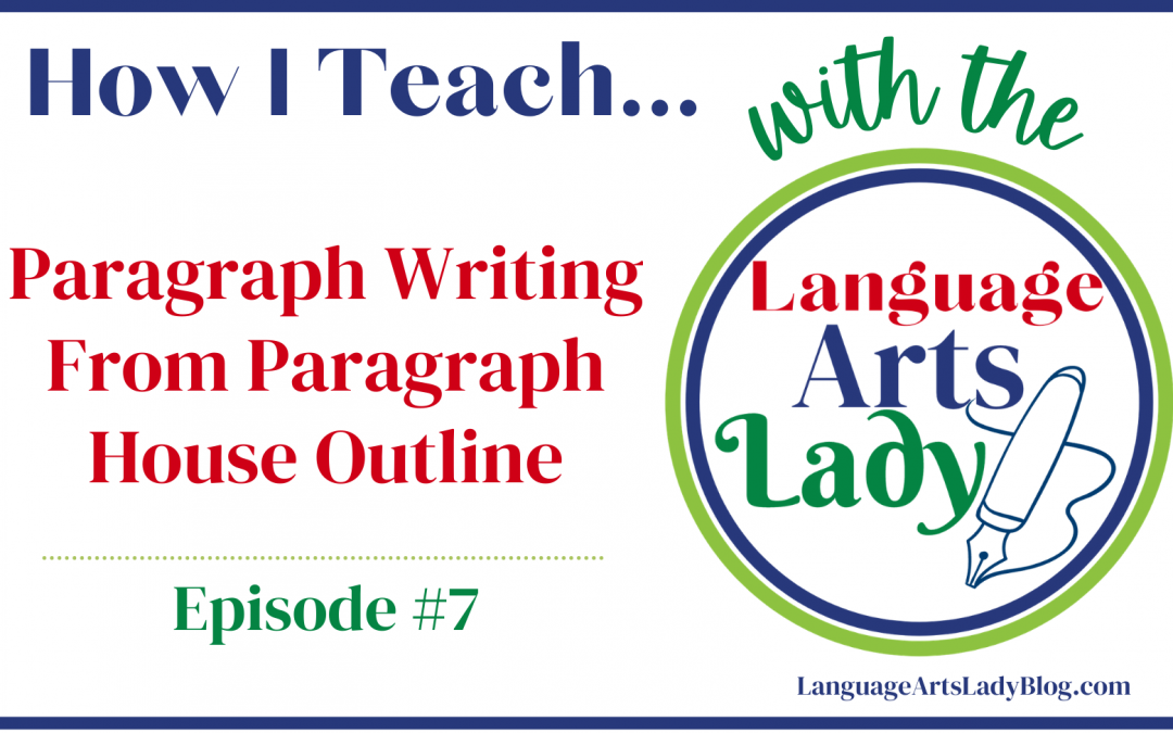 How I Teach…Paragraph Writing from Paragraph House Outline (Episode #7)