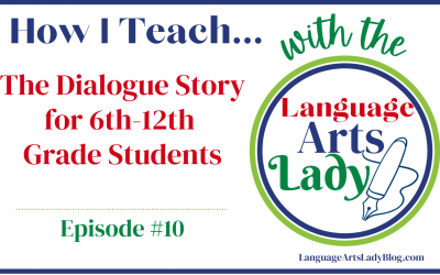 How I Teach…The Dialogue Story for 6th-12th Grade Students (Episode #10)