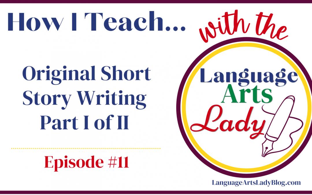 How I Teach….Original Short Story Writing Part I of II (Episode #11)