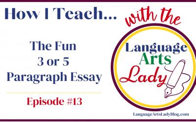 How I Teach….The Fun 3 or 5 Paragraph Essay (Episode #13)