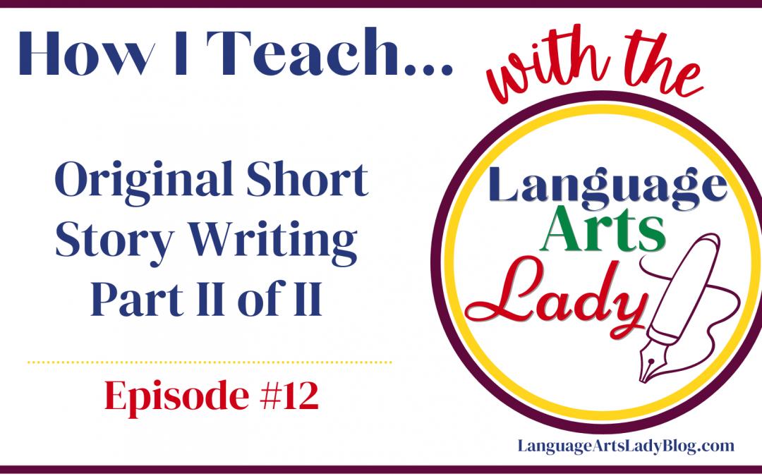 How I Teach…Original Short Story Writing Part II of II (Episode #12)