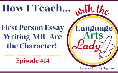 How I Teach…First Person Essay Writing-YOU Are the Character! (Episode #14)