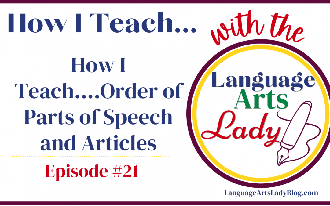 How I Teach….Order of Parts of Speech and Articles (Episode #21)