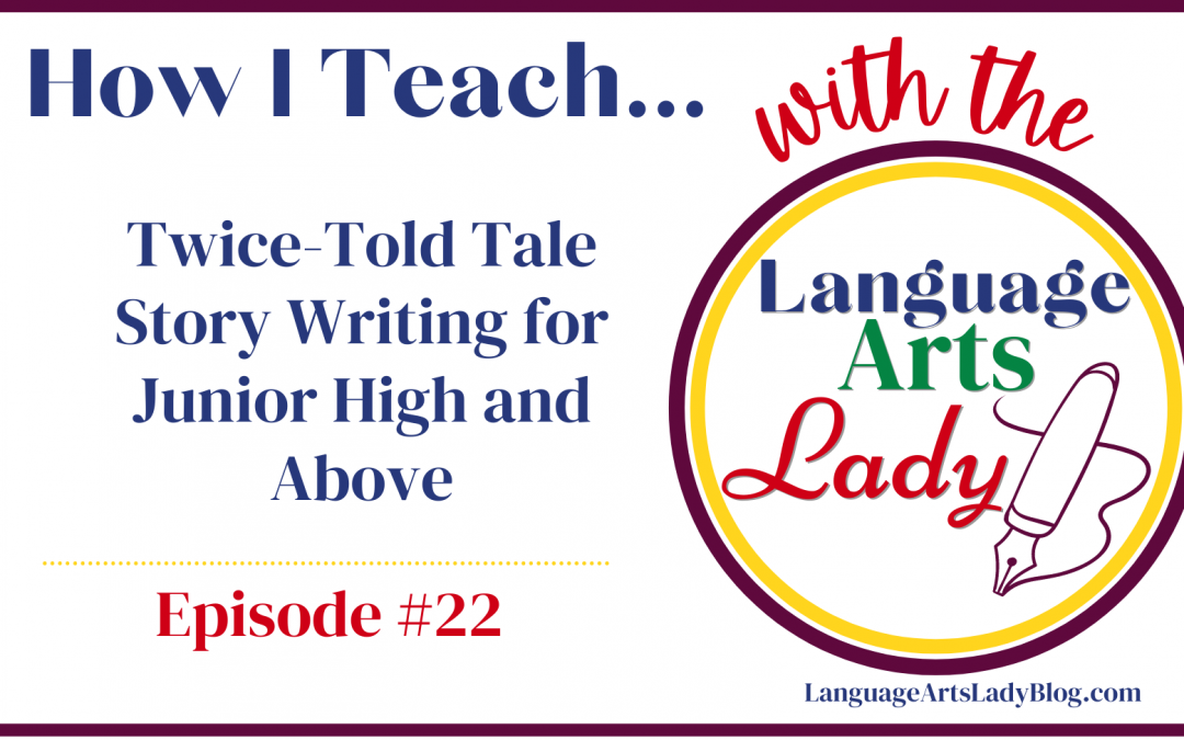 How I Teach…Twice-Told Tale Story Writing for Junior High and Above (Episode#22)