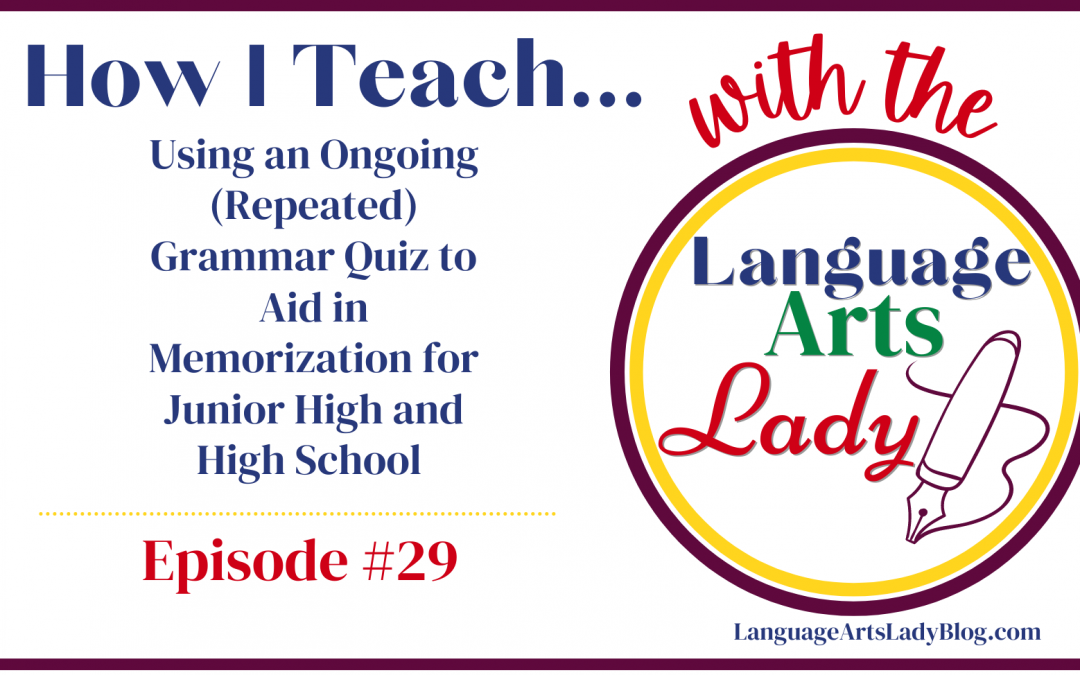 How I Teach…Using an Ongoing (Repeated) Grammar Quiz to Aid in Memorization for Junior High and High School (Episode #29)