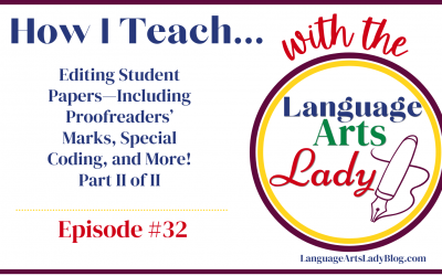 How I Teach…Editing Student Papers—Including Proofreaders' Marks, Special Coding, and More! Part II of II (Episode #32)